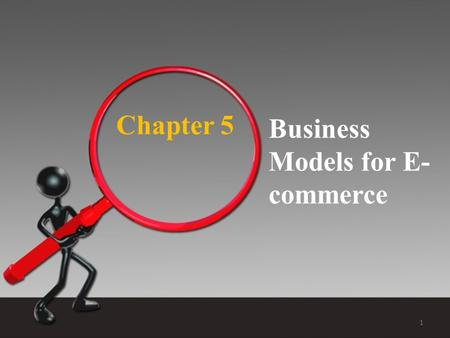 Chapter 5 Business Models for E- commerce 1. E-commerce Business Models—Definitions  Business model  Set of planned activities designed to result in.