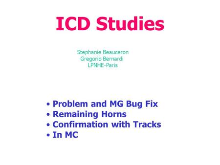 ICD Studies Problem and MG Bug Fix Remaining Horns Confirmation with Tracks In MC Stephanie Beauceron Gregorio Bernardi LPNHE-Paris.