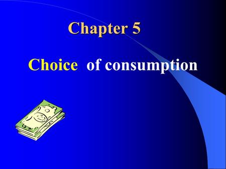 Chapter 5 Choice of consumption. Optimal choice is at the point in the budget line with highest utility. The tangency solution of an indifferent curve.