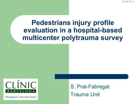 INF GR / PS / 16 Pedestrians injury profile evaluation in a hospital-based multicenter polytrauma survey S. Prat-Fabregat Trauma Unit.