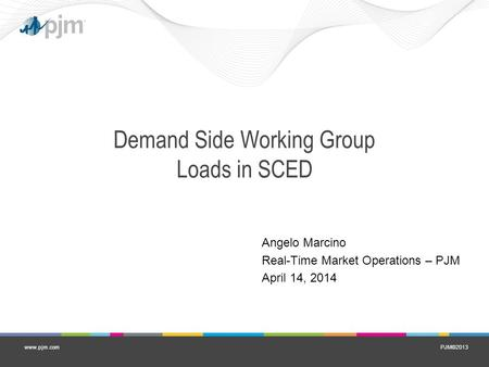 PJM©2013www.pjm.com Demand Side Working Group Loads in SCED Angelo Marcino Real-Time Market Operations – PJM April 14, 2014.