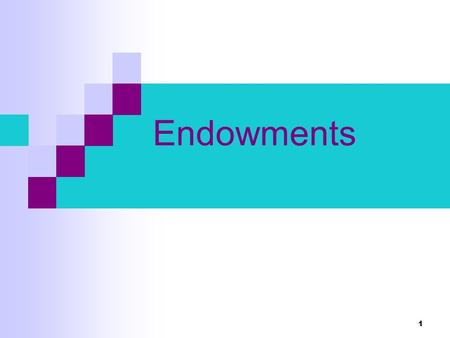 1 Endowments. 2 Buying and Selling Trade involves exchange -- when something is bought something else must be sold. What will be bought? What will be.