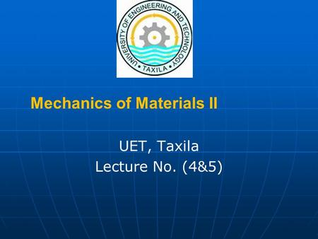 Mechanics of Materials II UET, Taxila Lecture No. (4&5)