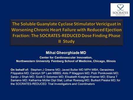 Mihai Gheorghiade MD Center for Cardiovascular Innovation, Northwestern University Feinberg School of Medicine, Chicago, Illinois On behalf of: Stephen.