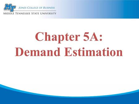 Chapter 5A: Demand Estimation. 1.Objectives of Demand Estimation determine the relative influence of demand factors forecast future demand make production.