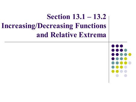 Section 13.1 – 13.2 Increasing/Decreasing Functions and Relative Extrema.