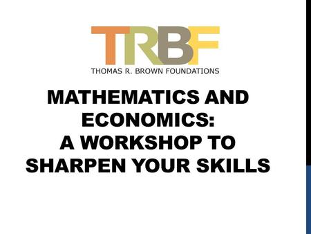 MATHEMATICS AND ECONOMICS: A WORKSHOP TO SHARPEN YOUR SKILLS.