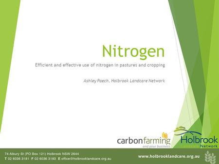 Nitrogen Efficient and effective use of nitrogen in pastures and cropping Ashley Paech, Holbrook Landcare Network.