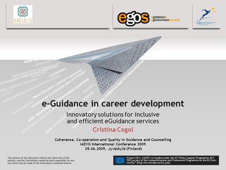 E-Guidance in career development Innovatory solutions for inclusive and efficient eGuidance services Cristina Cogoi Coherence, Co-operation and Quality.