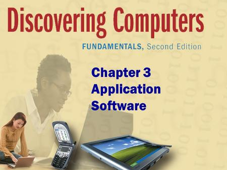Chapter 3 Application Software. Chapter 3 Objectives Identify the categories of application software Explain how to work with application software Identify.