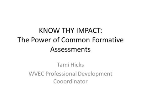 KNOW THY IMPACT: The Power of Common Formative Assessments