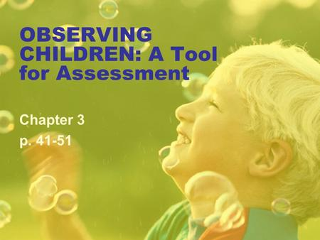 OBSERVING CHILDREN: A Tool for Assessment Chapter 3 p. 41-51.