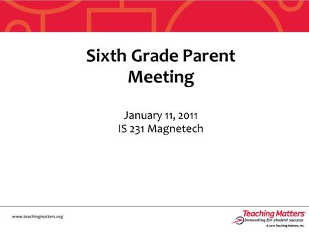 Sixth Grade Parent Meeting January 11, 2011 IS 231 Magnetech.