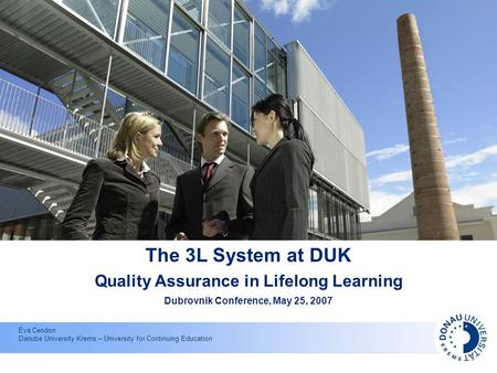Eva Cendon Danube University Krems – University for Continuing Education The 3L System at DUK Quality Assurance in Lifelong Learning Dubrovnik Conference,
