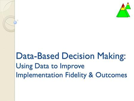 Data-Based Decision Making: Using Data to Improve Implementation Fidelity & Outcomes.