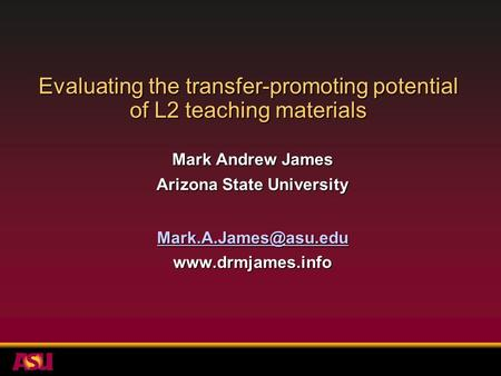 Evaluating the transfer-promoting potential of L2 teaching materials Mark Andrew James Arizona State University