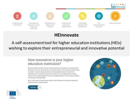 HEInnovate A self-assessment tool for higher education institutions (HEIs) wishing to explore their entrepreneurial and innovative potential.