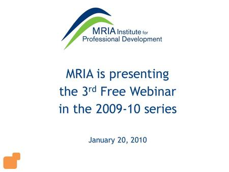 MRIA is presenting the 3 rd Free Webinar in the 2009-10 series January 20, 2010.