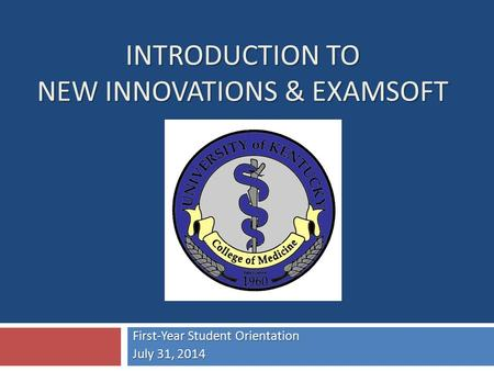 INTRODUCTION TO NEW INNOVATIONS & EXAMSOFT First-Year Student Orientation July 31, 2014.
