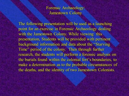 Forensic Archaeology: Jamestown Colony The following presentation will be used as a launching point for an exercise in Forensic Archaeology dealing with.