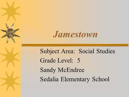 Jamestown Subject Area: Social Studies Grade Level: 5 Sandy McEndree Sedalia Elementary School.