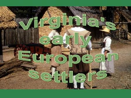 Where in Virginia did the English settle? Who were the English settlers and where did they come from? In what parts of Virginia did they settle? Why did.