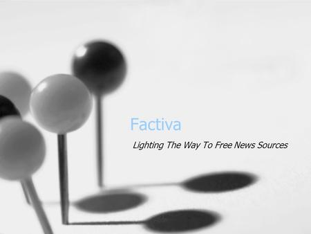 Factiva Lighting The Way To Free News Sources. University's Home Page: www.unc.edu.