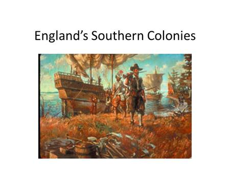 England's Southern Colonies. Describe how Jamestown was settled, why the colony struggled, and how it survived. Explain the relationship of Indians and.