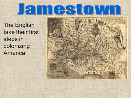 Jamestown The English take their first steps in colonizing America.