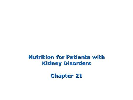 Nutrition for Patients with Kidney Disorders Chapter 21.