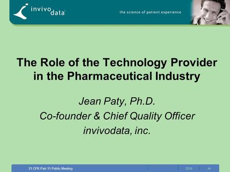 Confidential2000 1 2004 1 21 CFR Part 11 Public Meeting The Role of the Technology Provider in the Pharmaceutical Industry Jean Paty, Ph.D. Co-founder.