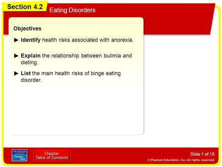 Section 4.2 Eating Disorders Slide 1 of 15 Objectives Identify health risks associated with anorexia. Explain the relationship between bulimia and dieting.