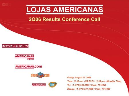 2Q06 Results Conference Call Friday, August 11, 2006 Time: 11:30 a.m. (US EST) / 12:30 p.m. (Brasilia Time) Tel: +1 (973) 935-8893 / Code: 7715040 Replay: