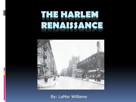 By: LaMar Williams. Overview  The Harlem Renaissance was the turning point of African American culture after World War 1. African Americans redefine.