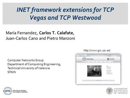 INET framework extensions for TCP Vegas and TCP Westwood María Fernandez, Carlos T. Calafate, Juan-Carlos Cano and Pietro Manzoni Computer Networks Group.