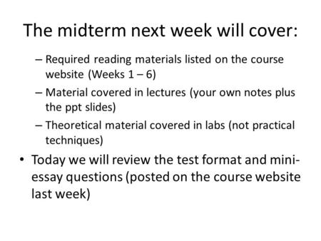 The midterm next week will cover: – Required reading materials listed on the course website (Weeks 1 – 6) – Material covered in lectures (your own notes.