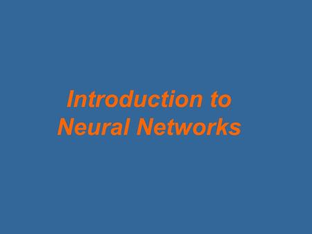 Introduction to Neural Networks. Biological neural activity –Each neuron has a body, an axon, and many dendrites Can be in one of the two states: firing.