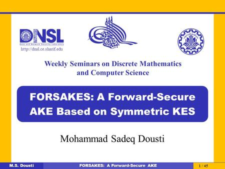 M.S. Dousti FORSAKES: A Forward-Secure AKE Mohammad Sadeq Dousti  Weekly Seminars on Discrete Mathematics and Computer Science.