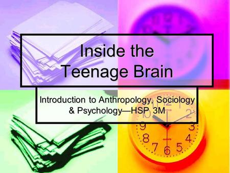 Inside the Teenage Brain Introduction to Anthropology, Sociology & Psychology—HSP 3M.