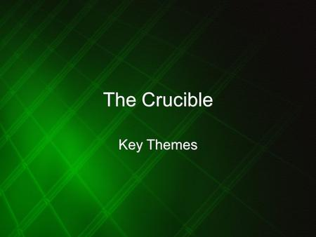 "The Crucible Key Themes. Writing about theme When writing about theme avoid: Simply rewriting the question Repeating yourself E.g. do not write ""injustice."