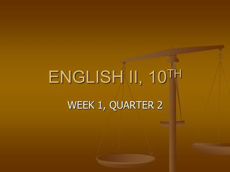 ENGLISH II, 10 TH WEEK 1, QUARTER 2. ENG. II MONDAY, 10/13 OBJECTIVES OBJECTIVES QUOTATION SHEET QUOTATION SHEET THREE IS THE MAGIC NUMBER THREE IS THE.
