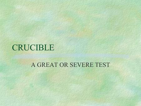CRUCIBLE A GREAT OR SEVERE TEST. THE CRUCIBLE : 1692 CAUSES FOR THE CLIMATE OF FEAR: §PURITANS ANXIOUS ABOUT RELIGION §LAND PROBLEMS §SMALLPOX EPIDEMIC.