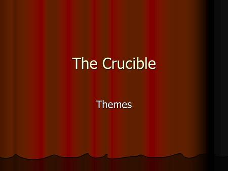 The Crucible Themes. What is a theme? A fundamental and often universal idea explored in a literary work. A fundamental and often universal idea explored.