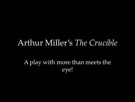 Arthur Miller's The Crucible A play with more than meets the eye!