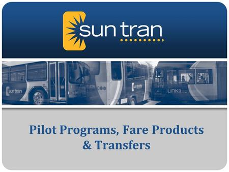 Pilot Programs, Fare Products & Transfers. Pass Development Goals/Criteria Increase ridership Increase revenue Convenient for Public Total number of pass.