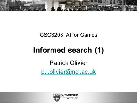 CSC3203: AI for Games Informed search (1) Patrick Olivier