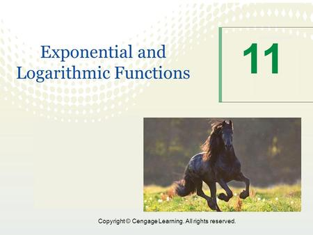 Copyright © Cengage Learning. All rights reserved. 11 Exponential and Logarithmic Functions.