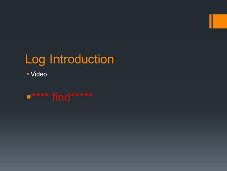 Log Introduction  Video  **** find*****. 8.3 Lesson Logarithmic Functions.