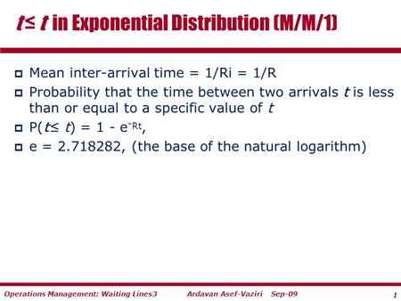 1 Ardavan Asef-Vaziri Sep-09Operations Management: Waiting Lines3  Mean inter-arrival time = 1/Ri = 1/R  Probability that the time between two arrivals.