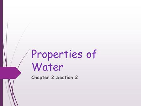 Properties of Water Chapter 2 Section 2. Objectives  Discuss the unique properties of water  Differentiate between solutions and suspensions  Explain.